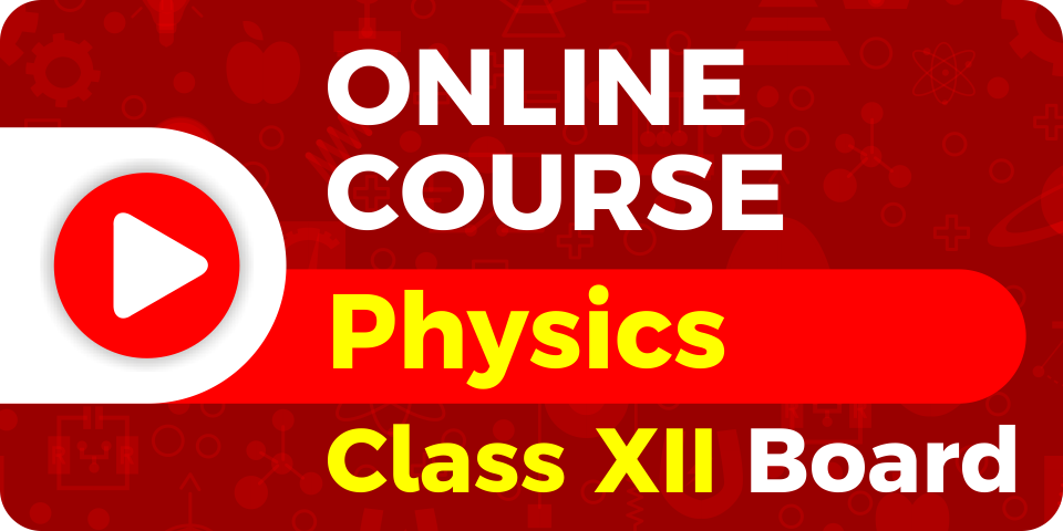 Physics Course - XII Board