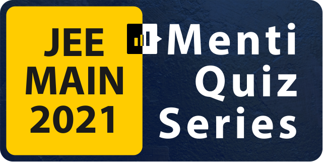 Menti Quiz Series - JEE Main 2021