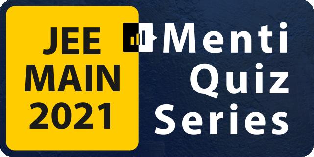 Menti Quiz Series - JEE Main 2021