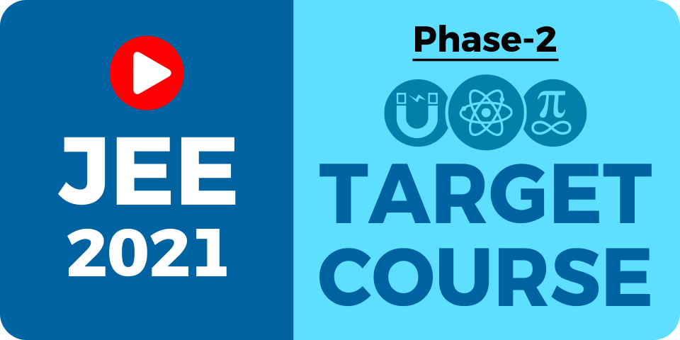 Online Target Course for JEE 2021 (Phase 2)