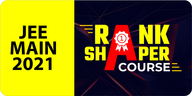 Rank Shaper Course for JEE Main 2021